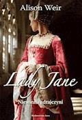 Lady Jane. Niewinna zdrajczyni - Alison Weir - ebook