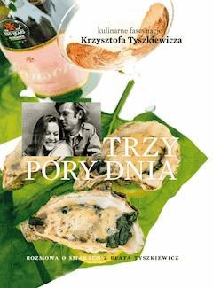 Trzy pory dnia. Kulinarne fascynacje Krzysztofa Tyszkiewicza - Krzysztof Tyszkiewicz - ebook