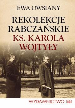 Rekolekcje rabczańskie ks. Karola Wojtyły - Ewa Owsiany - ebook