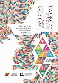 Twórczy uniwersytet – twórczy student. Przewodnik dla studentów Uniwersytetu Łódzkiego - Opracowanie zbiorowe - ebook