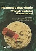 Rozmowy przy filmie. Wywiady z polskimi filmoznawcami - Katarzyna Żakieta, Mikołaj Góralik, Agata Pospieszyńska - ebook