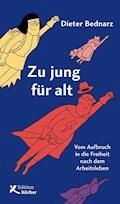 Zu jung für alt - Dieter Bednarz - E-Book