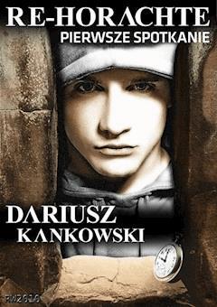 Re-Horachte. Pierwsze spotkanie - Dariusz Kankowski - ebook