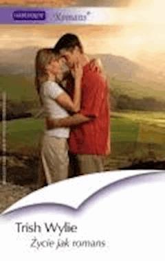 Życie jak romans  - Trish Wylie - ebook