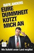 Eure Dummheit kotzt mich an - Rayk Anders - E-Book