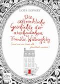 Die schreckliche Geschichte der abscheulichen Familie Willoughby (und wie am Ende alle glücklich wurden) - Lois Lowry - E-Book