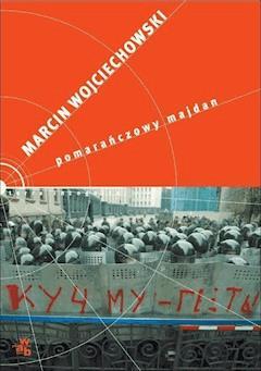 Pomarańczowy Majdan - Marcin Wojciechowski - ebook