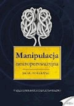 Manipulacja neuroperswazyjna - Jacek Ponikiewski - ebook