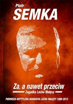 Za, a nawet przeciw. Zagadka Lecha Wałęsy - Piotr Semka - ebook