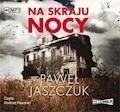 Na skraju nocy - Paweł Jaszczuk - audiobook