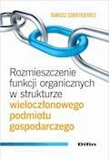 Rozmieszczenie funkcji organicznych w strukturze wieloczłonowego podmiotu gospodarczego - Dariusz Sobotkiewicz - ebook