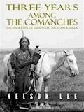 Three Years Among the Comanches: The Narrative of Nelson Lee, Texas Ranger - Nelson Lee - E-Book
