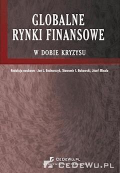 Globalne rynki finansowe w dobie kryzysu - prof. nadzw. dr hab. Jan Bednarczyk - ebook