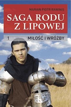 Saga rodu z Lipowej. Miłość i wróżby - Tom I - Marian Piotr Rawinis - ebook