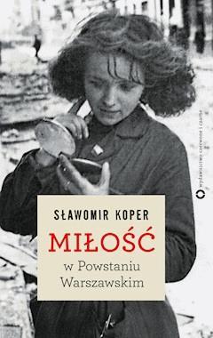 Miłość w Powstaniu Warszawskim - Sławomir Koper - ebook