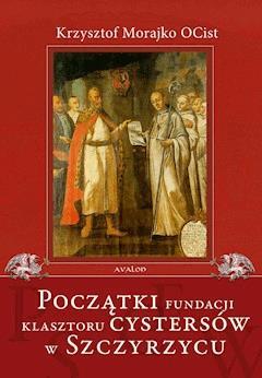 Początki fundacji klasztoru Cystersów w Szczyrzycu - Krzysztof Morajko - ebook