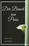 Der Bauch von Paris - Emile Zola - E-Book