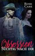 Obsession - Süchtig nach Dir - Rose Care - E-Book