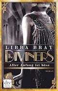 The Diviners - Aller Anfang ist böse - Libba Bray - E-Book