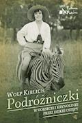 Podróżniczki. W gorsecie i krynolinie przez dzikie ostępy - Wolf Kielich - ebook
