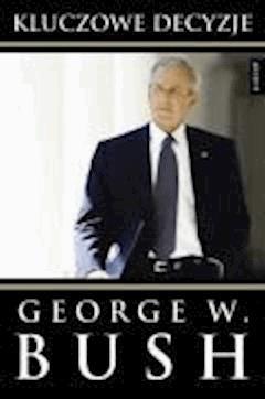 Kluczowe decyzje - Bush, George Walker - ebook