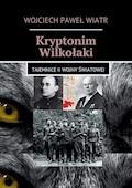 Kryptonim Wilkołaki. Tajemnice II Wojny Światowej - Wojciech Wiatr - ebook