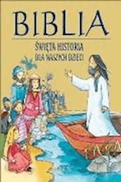 Biblia. Święta historia dla naszych dzieci. - Opracowanie zbiorowe - ebook