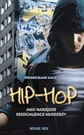 Hip-hop jako narzędzie resocjalizacji młodzieży - Przemysław Kaca - ebook