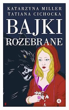 Bajki rozebrane - Katarzyna Miller, Tatiana Cichocka - ebook