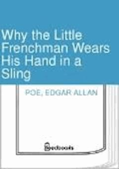 Why the Little Frenchman Wears His Hand in a Sling - Edgar Allan Poe - ebook