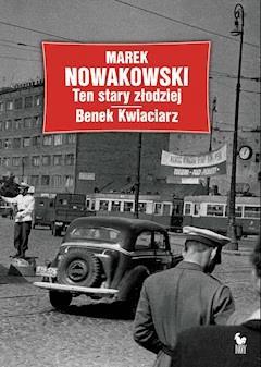 Ten stary złodziej. Benek Kwiaciarz - Marek Nowakowski - ebook