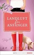 Landluft für Anfänger - 08 - Nora Lämmermann - E-Book