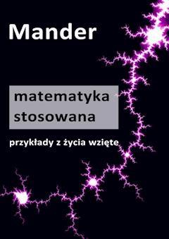 Matematyka stosowana. Przykłady z życia wzięte - Mander - ebook