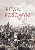 Bitwa na Kosowym Polu 1389 - Ilona Czamańska, Jan Leśny - ebook