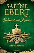 Schwert und Krone - Zeit des Verrats - Sabine Ebert - E-Book