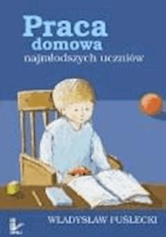 Praca domowa najmłodszych uczniów  - Władysław Puślecki - ebook