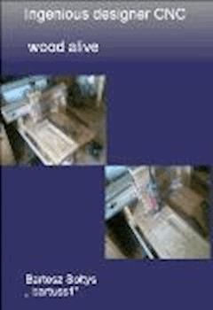 Ingenious designer CNC wood alive - Bartosz Sołtys - ebook