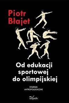 Od edukacji sportowej do olimpijskiej - Piotr Błajet - ebook