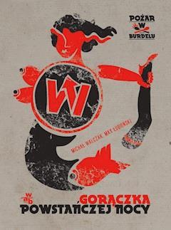 Pożar w burdelu. Gorączka powstańczej nocy - Max Łubieński, Michał Walczak - ebook