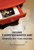 Pasjans z niepotasowanych kart. Opowieści (nie tylko) rodzinne - Piotr Dzięciołowski - ebook