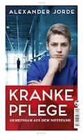 Kranke Pflege - Alexander Jorde - E-Book