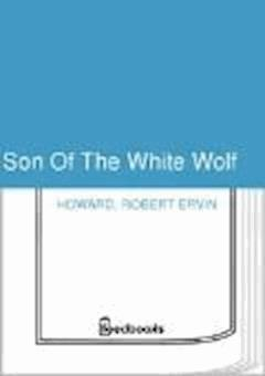 Son Of The White Wolf - Robert Ervin Howard - ebook