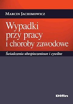 Wypadki przy pracy i choroby zawodowe. Świadczenia ubezpieczeniowe i cywilne - Marcin Jachimowicz - ebook