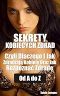 Sekrety kobiecych zdrad Czyli Dlaczego i Jak Zdradzają Kobiety Oraz Jak Rozpoznać Zdradę od A do Z - Grzegorz Kubik - ebook