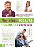 Nastolatki pod lupą. Poznaj, by zrozumieć - Aleksandra Piotrowska, Ewa Świerżewska - ebook