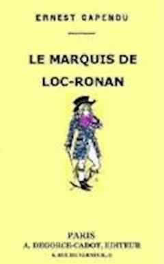 Le Marquis de Loc-Ronan - Ernest Capendu - ebook