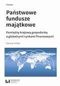 Państwowe fundusze majątkowe. Pomiędzy krajową gospodarką a globalnymi rynkami finansowymi - Dariusz Urban - ebook