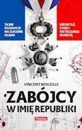 Zabójcy w imię republiki - Vincent Nouzille - ebook