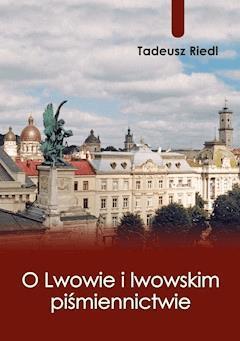 O Lwowie i lwowskim piśmiennictwie - Tadeusz Riedl - ebook