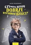 Czy można dzisiaj dobrze wychować dzieci? - Jacek Pulikowski - audiobook